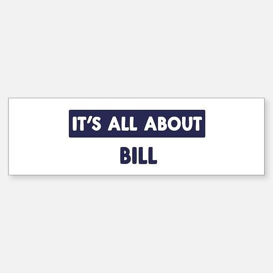 All about BILL Bumper Bumper Bumper Sticker