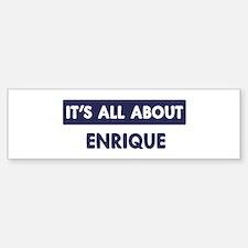 All about ENRIQUE Bumper Bumper Stickers