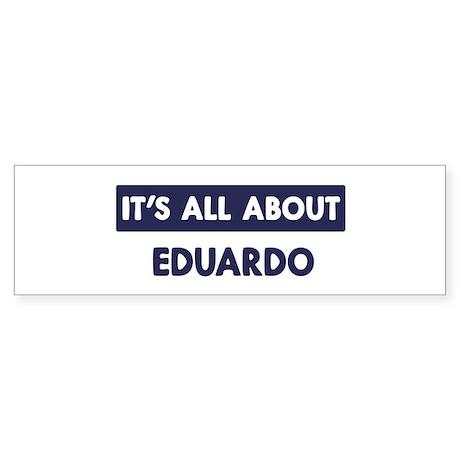 All about EDUARDO Bumper Sticker