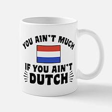 You Ain't Much If You Ain't Dutch Mug