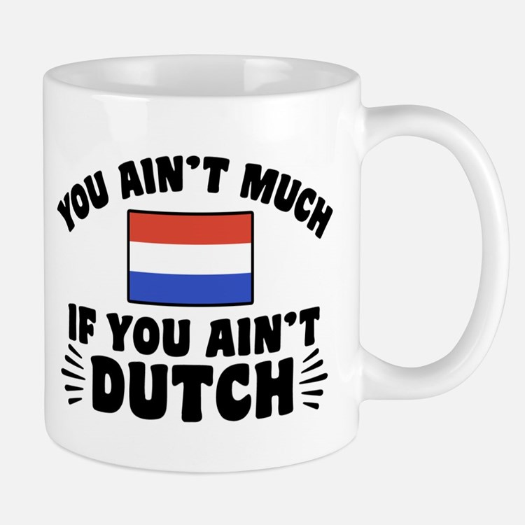 You Ain't Much If You Ain't Dutch Mug