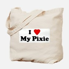 I Love My Pixie Tote Bag