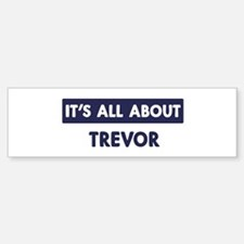 All about TREVOR Bumper Bumper Bumper Sticker