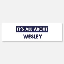 All about WESLEY Bumper Bumper Bumper Sticker