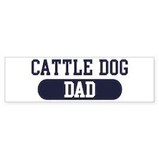 Cattle Dog Dad Bumper Bumper Sticker