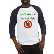 Don't Kiss Me I'm Not Irisih Baseball Jersey