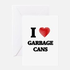 I love Garbage Cans Greeting Cards