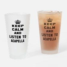 Keep calm and listen to Acapella Drinking Glass