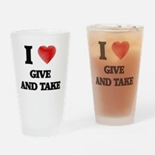 I love Give And Take Drinking Glass