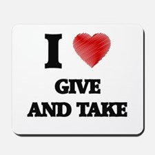 I love Give And Take Mousepad