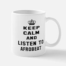 Keep calm and listen to Afrobeat Mug