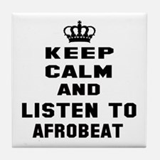 Keep calm and listen to Afrobeat Tile Coaster
