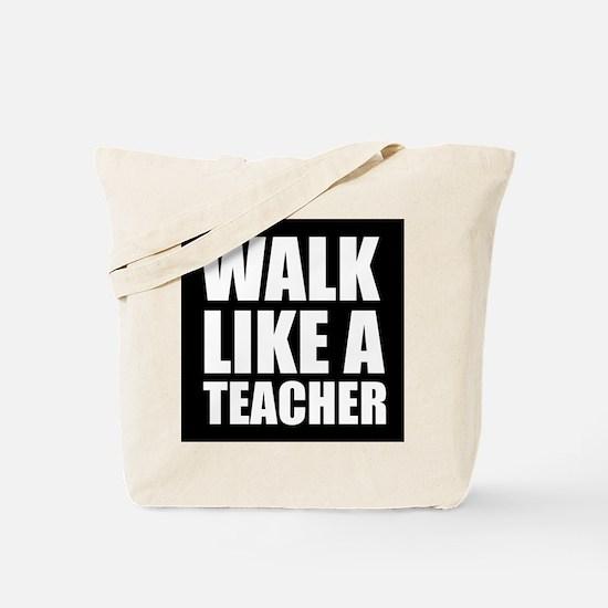 Walk Like A Teacher Tote Bag