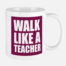 Walk Like A Teacher Mugs