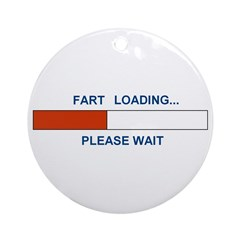 FART LOADING... Ornament (Round)