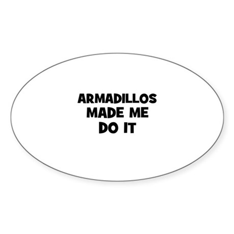 armadillos made me do it Oval Sticker