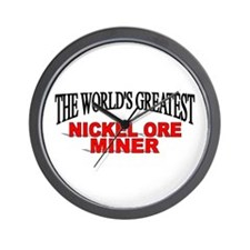 """The World's Greatest Nickel Ore Miner"" Wall Clock"