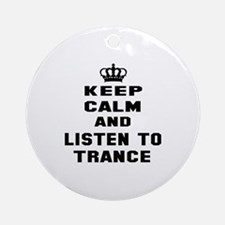 Keep calm and listen to Trance Round Ornament