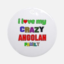 I love my crazy Angolan family Round Ornament