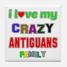 I love my crazy Antiguans family Tile Coaster