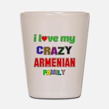 I love my crazy Armenian family Shot Glass