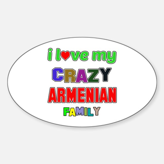 I love my crazy Armenian family Sticker (Oval)
