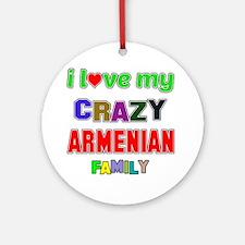 I love my crazy Armenian family Round Ornament