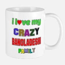 I love my crazy Bangladeshi family Mug