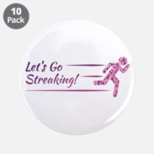 """Lets Go Streaking! 3.5"""" Button (10 pack)"""