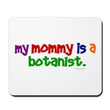 My Mommy Is A Botanist (PRIMARY) Mousepad