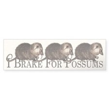 I Brake For Possums Bumper Bumper Sticker