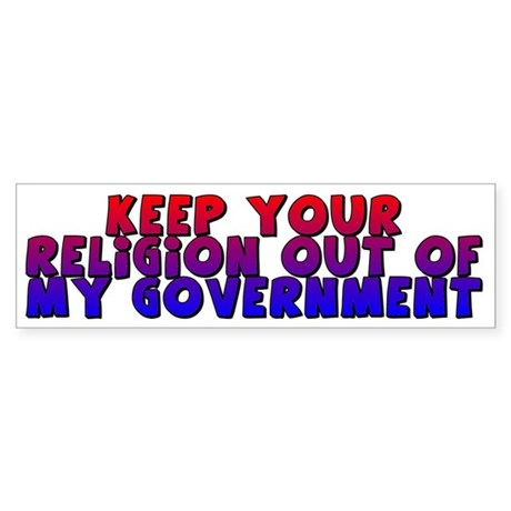 Keep Your Religion Out Of My Bumper Sticker