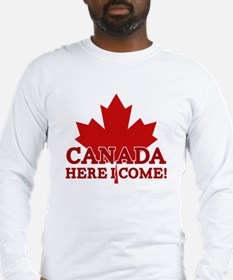 Canada Here I Come Long Sleeve T-Shirt