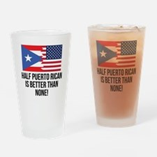 Half Puerto Rican Is Better Than None Drinking Gla