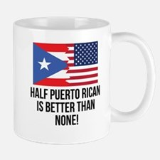 Half Puerto Rican Is Better Than None Mugs