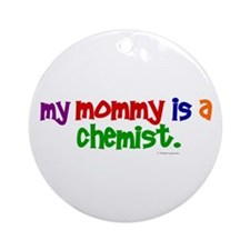 My Mommy Is A Chemist (PRIMARY) Ornament (Round)