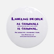 Labeling is criminal Ornament (Round)