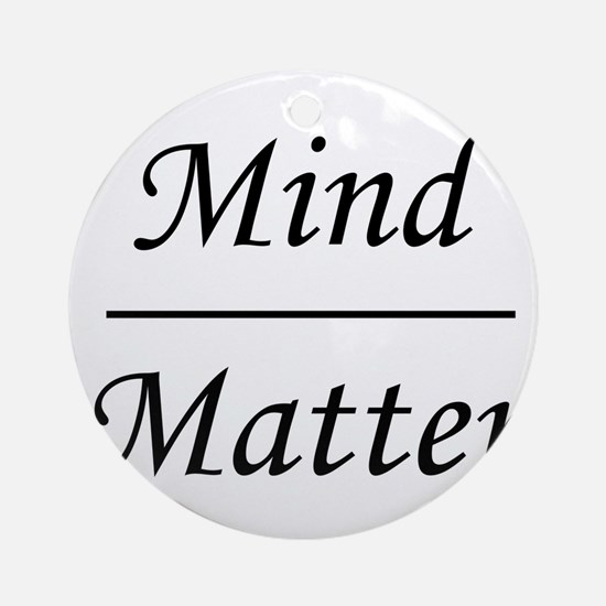 Mind over Matter Round Ornament