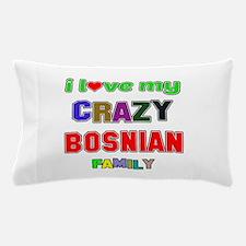 I love my crazy Bosnian family Pillow Case