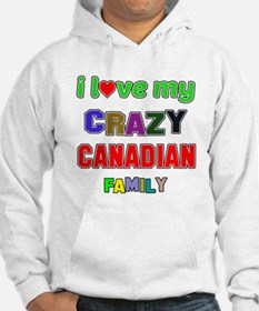 I love my crazy Canadian family Hoodie