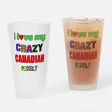 I love my crazy Canadian family Drinking Glass