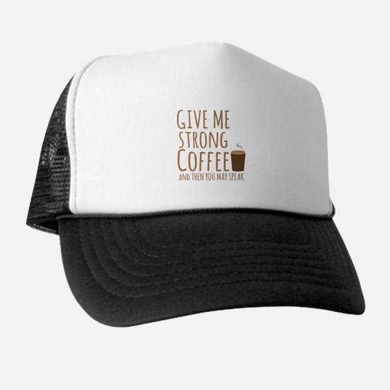 Give me strong coffee and then you may speak Hat