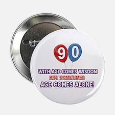 "Funny 90 wisdom saying birthday 2.25"" Button"