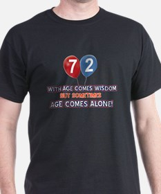 Funny 72 wisdom saying birthday T-Shirt