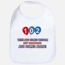 Funny 102 wisdom saying birthday Bib