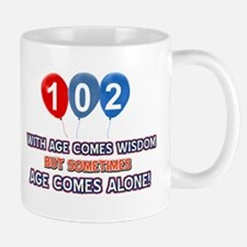 Funny 102 wisdom saying birthday Mug