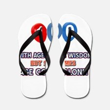 Funny 100 wisdom saying birthday Flip Flops