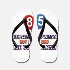 Funny 85 wisdom saying birthday Flip Flops