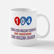 Funny 104 wisdom saying birthday Mug