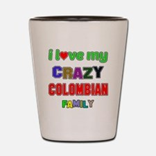 I love my crazy Colombian family Shot Glass